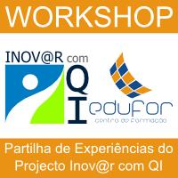 Workshop: Partilha de Experiências do Projecto Inovar com QI